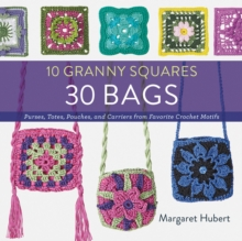 10 Granny Squares 30 Bags : Purses, Totes, Pouches, and Carriers from Favorite Crochet Motifs, Paperback Book