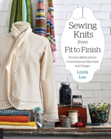 Sewing Knits from Fit to Finish : Proven Methods for Conventional Machine and Serger, Paperback / softback Book