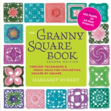 The Granny Square Book, Second Edition : Timeless Techniques and Fresh Ideas for Crocheting Square by Square--Now with 100 Motifs and 25 All New Projects!, Paperback / softback Book