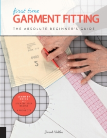 First Time Garment Fitting : The Absolute Beginner's Guide - Learn by Doing * Step-by-Step Basics + 8 Projects, Paperback / softback Book