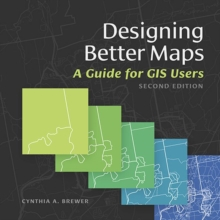 Designing Better Maps : A Guide for GIS Users, Paperback Book