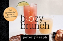 Boozy Brunch : The Quintessential Guide to Daytime Drinking, Hardback Book