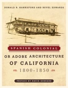 Spanish Colonial or Adobe Architecture of California : 1800-1850, Paperback / softback Book