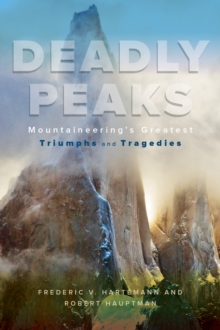 Deadly Peaks : Mountaineering's Greatest Triumphs and Tragedies, Paperback / softback Book