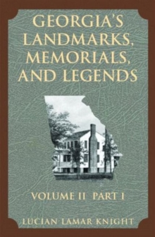 Georgia's Landmarks, Memorials, and Legends : Volume 2, Part 1, Paperback / softback Book