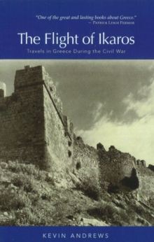 Flight of Ikaros : Travels in Greece During the Civil War, Paperback Book