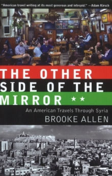 Other Side of the Mirror : An American Travels Through Syria, Paperback / softback Book