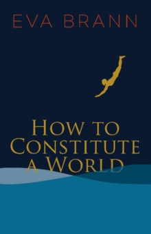 How to Constitute a World, Paperback / softback Book