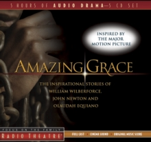 Amazing Grace : The Inspirational Stories of William Wilberforce, John Newton, and Olaudah Equiano, CD-Audio Book