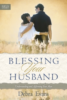 Blessing Your Husband : Understanding and Affirming Your Man, Paperback Book