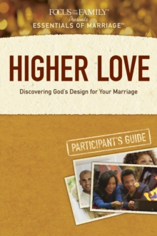 Higher Love : Discovering God's Design for Your Marriage, Paperback Book