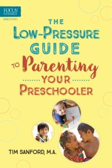 The Low-Pressure Guide to Parenting Your Preschooler, Paperback Book