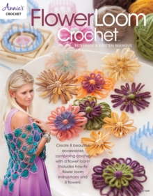 Flower Loom Crochet : Create 8 Beautiful Accessories Combining Crochet with a Flower Loom, Paperback Book