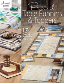 Precut Table Runners & Toppers : 13 Precut Friendly Projects, Paperback Book