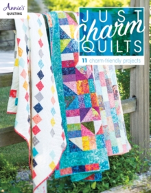 Just Charm Quilts : 11 Charm-Friendly Projects, Paperback Book
