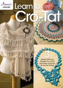 Learn to Cro-Tat : 3 Designs Lead You Through the Cro-Tat Technique Using Size 10 Crochet Thread, Paperback / softback Book