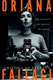 Oriana Fallaci : The Journalist, the Agitator, the Legend, Hardback Book