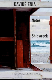 Notes On A Shipwreck : A Story of Refugees, Borders, and Hope, Paperback / softback Book