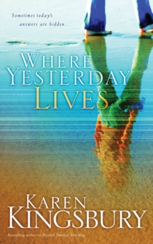 Where Yesterday Lives : Sometimes Today's Answers are Hidden, Paperback / softback Book