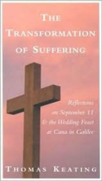 Transformation of Suffering : Reflections on September 11 & the Wedding Feast at Cana in Galilee, Paperback / softback Book