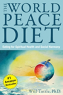 World Peace Diet : Eating for Spiritual Health and Social Harmony, Paperback Book