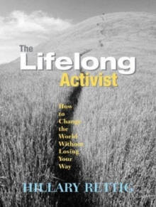 The Lifelong Activist : How to Change the World without Losing Your Way, Paperback Book