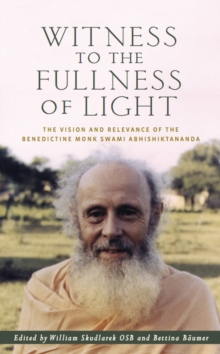 Witness to the Fullness of Light : The Vision and Relevance of the Benedictine Monk Swami Abhishiktananda, Paperback / softback Book
