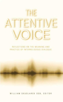 Attentive Voice : Reflection on the Meaning and Practice of Interreligious Dialogue, Paperback Book