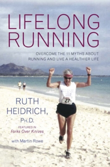 Lifelong Running : Overcome the 11 Myths About Running and Live a Healthier Life, Paperback / softback Book