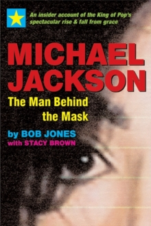 Michael Jackson - the Man Behind the Mask : An Insider's Story of the King of Pop, Paperback Book