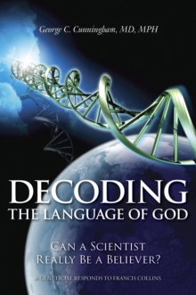 Decoding the Language of God : Can a Scientist Really Be a Believer?: A Geneticist Responds to Francis Collins, Paperback / softback Book