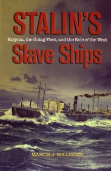 Stalin'S Slave Ships : Kolyma, the Gulag Fleet, and the Role of the West, Paperback / softback Book