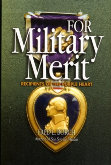 For Military Merit : Recipients of the Purple Heart, Hardback Book