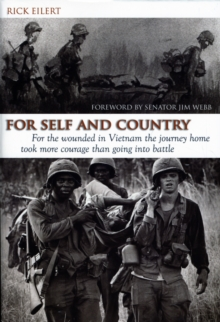 For Self and Country : For the Wounded in Vietnam the Journey Home Took More Courage Than Going into Battle, Paperback / softback Book