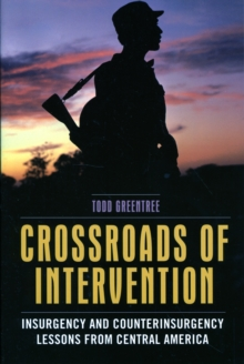 Crossroads of Intervention : Insurgency and Counterinsurgency Lessons from Central America, Paperback / softback Book