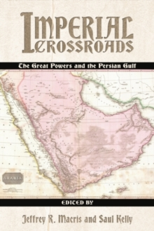 Imperial Crossroads : The Great Powers and the Persian Gulf, Hardback Book