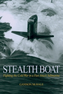 Stealth Boat : Fighting the Cold War in a Fast-Attack Submarine, Paperback / softback Book