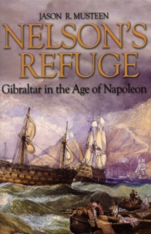 Nelson'S Refuge : Gibraltar in the Age of Napoleon, Hardback Book