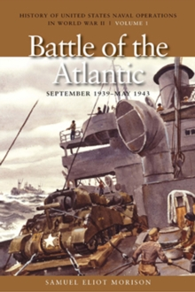 The Battle of the Atlantic, September 1939 - May 1943 : History of United States Naval Operations in World War II, Volume 1, Paperback / softback Book
