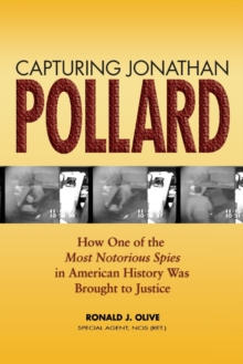 Capturing Jonathan Pollard : How One of the Most Notorious Spies in American History Was Brought to Justice, Paperback / softback Book