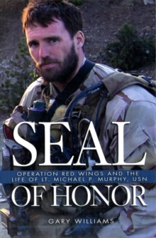 Seal of Honor : Operation Red Wings and the Life of Lt Michael P. Murphy, U.S. N., Paperback / softback Book