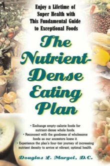 The Nutrient-Dense Eating Plan : Enjoy a Lifetime of Super Health with This Fundamental Guide to Exceptional Foods, Paperback Book