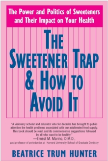 Sweetener Trap and How to Avoid it : The Power and Politics of Sweeteners and Their Impact on Your Health, Paperback Book