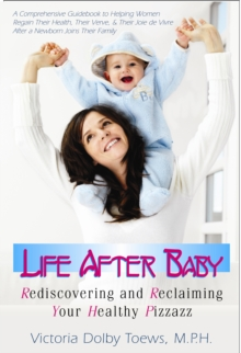 Life After Baby : Rediscovering and Reclaiming Your Healthy Pizzazz, Paperback Book