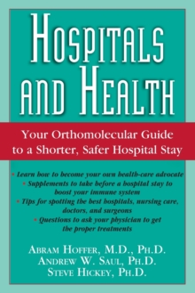 Hospitals and Health : The Orthomolecular Guide to a Shorter, Safer Hospital Stay, Paperback / softback Book