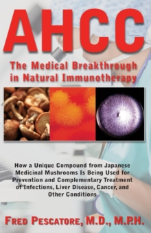 The Science of Ahcc the Science of Ahcc : The Medical Breakthrough in Natural Immunotherapy, Paperback Book