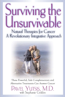 Surviving the Unsurvivable : Natural Therapies for Cancer, a Revolutionary Integrative Approach, Paperback Book
