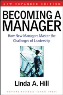 Becoming a Manager : How New Managers Master the Challenges of Leadership, Paperback Book