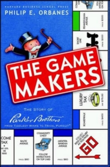 Game Makers : The Story of Parker Brothers, from Tiddley Winks to Trivial Pursuit, Hardback Book