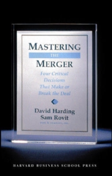 Mastering the Merger : Four Critical Decisions That Make or Break the Deal, Hardback Book